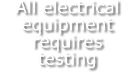 All electrical equipment requires testing